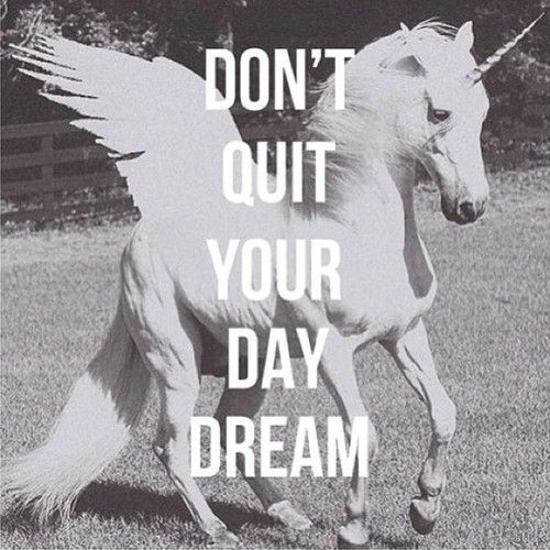 To print: Don't quit your day dream