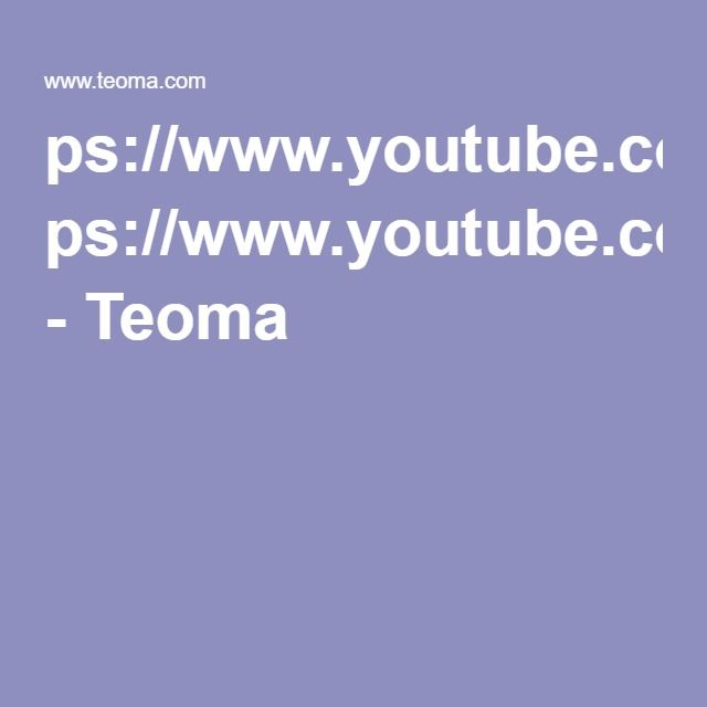 ps://www.youtube.com/watch - Teoma