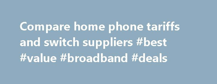 Compare home phone tariffs and switch suppliers #best #value #broadband #deals http://broadband.remmont.com/compare-home-phone-tariffs-and-switch-suppliers-best-value-broadband-deals/  #compare phone and broadband # Home phone price plans Why should I use a price comparison website? At a time when many people need to cut back on their outgoings, sites like Gocompare.com provide one of the most effective ways to compare a range of insurance and other everyday financial products Gocompare.com…