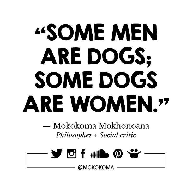 SUBSCRIBE TO GET MY NEW APHORISMS (A WEEK OR TWO BEFORE I SHARE THEM ANYWHERE) VIA EMAIL (ONCE OR TWICE A MONTH): http://mokokoma.com/newsletter ——— #quotations #aphorisms #aphorism #quotation #quote #quotes #joke #jokes #sayings #saying #satire #humour #humor #funny #quoteoftheday #mokokoma #mokokomamokhonoana #allmenaredogs #menaredogs #dog #dogs #bitch #bitches