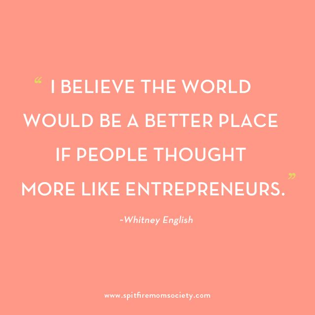 """I believe the world would be a better place if people thought more like entrepreneurs"" ~Whitney English, The Day Designer Spitfiremom Introduces Whitney English of The Day Designer"