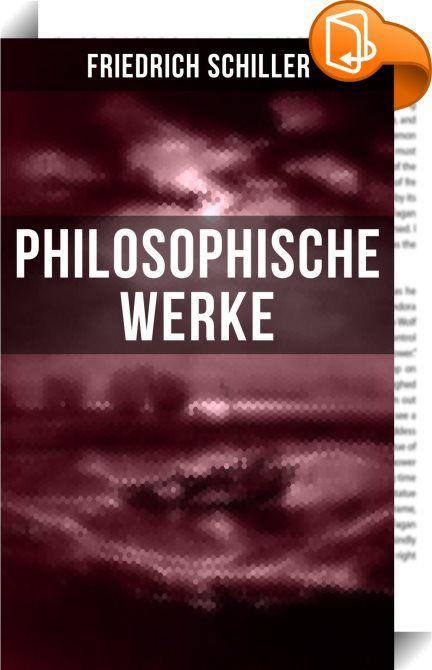 Friedrich Schiller: Philosophische Werke    :  Dieses eBook wurde mit einem funktionalen Layout erstellt und sorgfältig formatiert. Die Ausgabe ist mit interaktiven Inhalt und Begleitinformationen versehen, einfach zu navigieren und gut gegliedert. Friedrich Schiller (1759-1805), war ein deutscher Dichter, Philosoph und Historiker. Er vertrat das Ideal einer Moralität, das Neigung und Pflicht zu verbinden suchte. Diese Möglichkeit sah er im Bereich des Ästhetischen. Durch die Kunst sol...