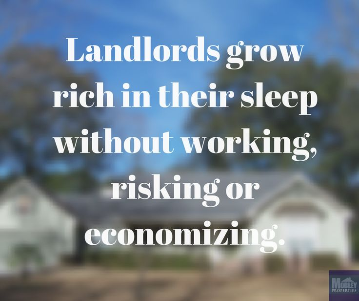 Landlords grow rich in their sleep without working, risking or economizing. www.mobleyproperties.com  #propertymanagement #vacationrentals