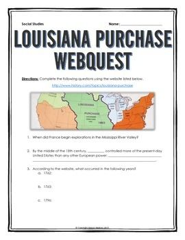 Louisiana Purchase - Webquest with Key - This 6 page document contains a webquest and teachers key related to the basics of the Louisiana Purchase in America. It contains 16 questions from the history.com website and a detailed teacher key. Your students will learn about the early history of the Louisiana Purchase in the United States. It covers all of the major people, themes and events of the Louisiana Purchase.