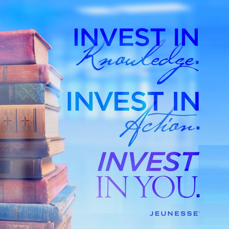 Invest in knowledge. Invest in action. Invest in you. -Unknown
