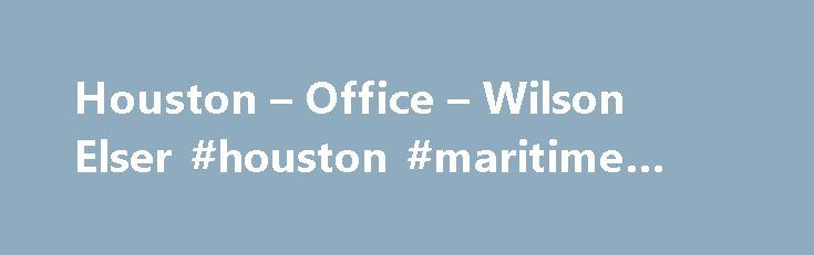 Houston – Office – Wilson Elser #houston #maritime #lawyer http://montana.remmont.com/houston-office-wilson-elser-houston-maritime-lawyer/  Houston Since 1997, leading businesses and individuals that drive the Southeast Texas economy have been represented by Wilson Elser in Houston, the largest city in Texas, the fourth-largest city in America. With 25 accomplished attorneys and a highly capable staff, Wilson Elser's Houston attorneys have compiled an impressive record of accomplishments for…