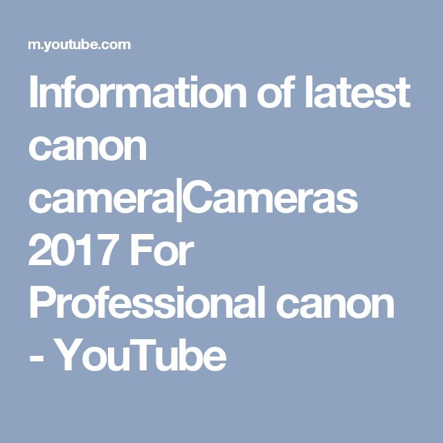 Information of latest canon camera|Cameras 2017 For Professional canon - YouTube