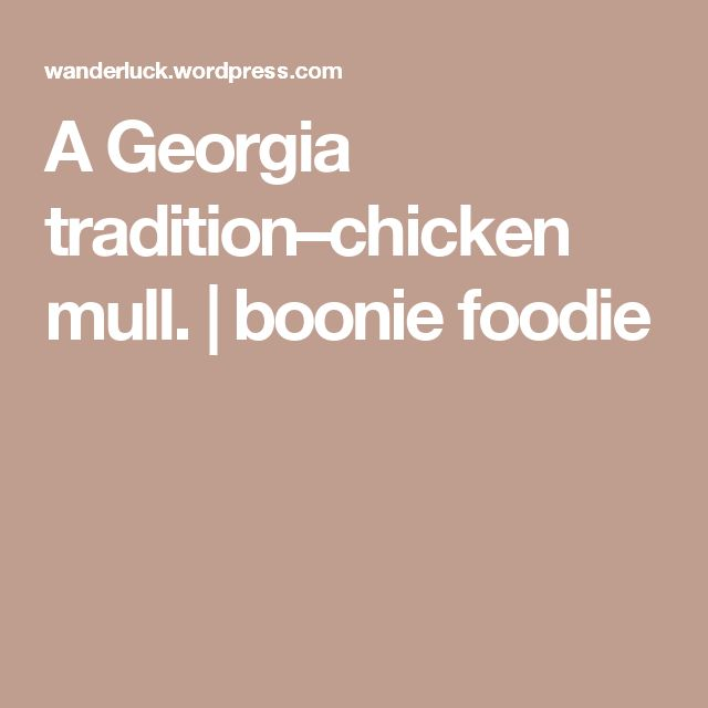 A Georgia tradition–chicken mull. | boonie foodie