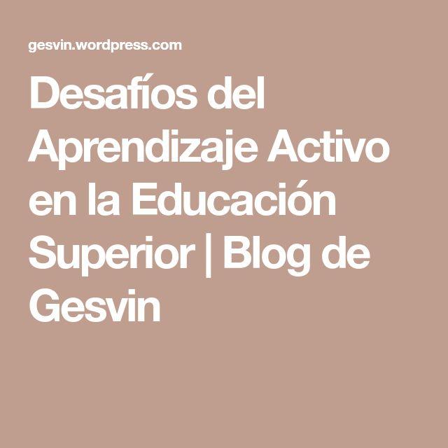Desafíos del Aprendizaje Activo en la Educación Superior | Blog de Gesvin