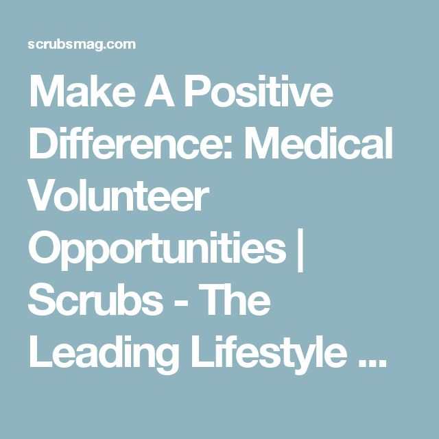 Make A Positive Difference: Medical Volunteer Opportunities | Scrubs - The Leading Lifestyle Nursing Magazine Featuring Inspirational and Informational Nursing Articles