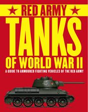 RED ARMY TANKS OF WORLD WAR II by Tim Bean and Will Fowler | Amber Books Ltd, 176pp. A definitive guide to the Soviet tank force in World War II that defeated Hitler's panzers.