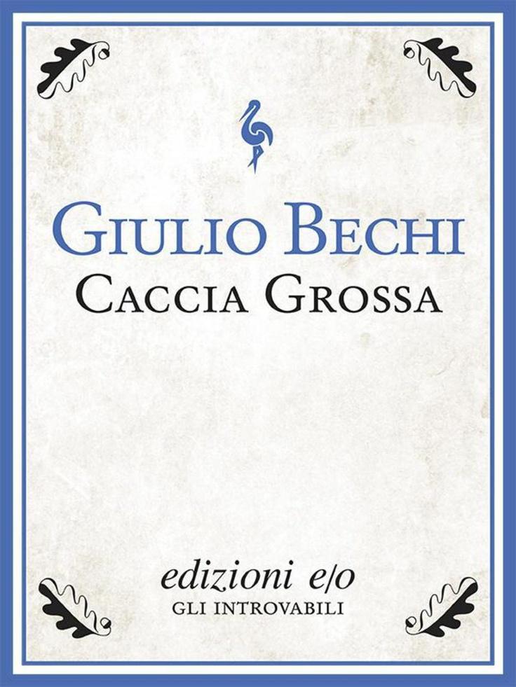 """""""Caccia grossa"""" di Giulio Bechi edito da edizioni e/o"""
