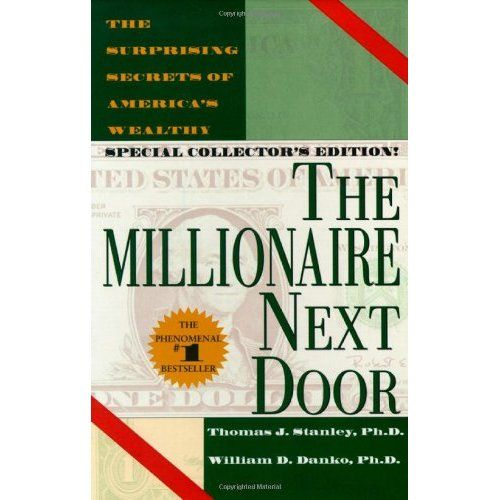 the millionaire next door | The Millionaire Next Door by Thomas J. Stanley and William D. Danko  This is a great sociological study about how Americans achieve millionaire status. Most millionaires are first generation wealthy and it takes them 15 to 20 years to earn the cash and assets.