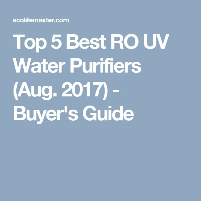 Top 5 Best RO UV Water Purifiers (Aug. 2017) - Buyer's Guide