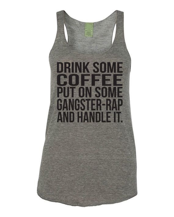 Drink some Coffee Put on Some Gangster Rap and Handle It Eco Tank Top. WOD. Fitness Tank. Gym Tank. Lifting. Workout Tank. Funny Gym Shirt.