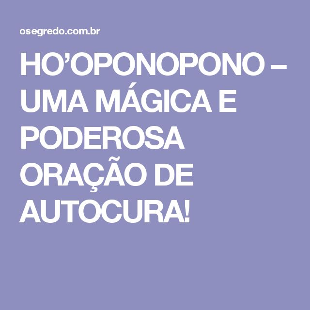HO'OPONOPONO – UMA MÁGICA E PODEROSA ORAÇÃO DE AUTOCURA!