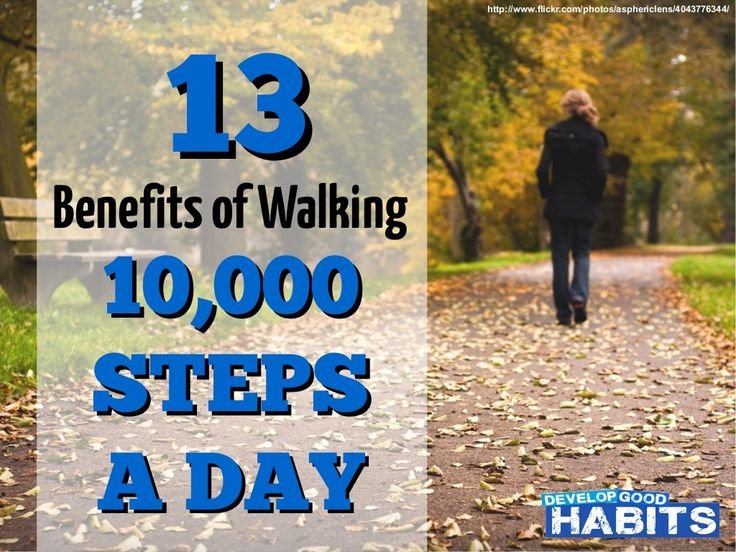 13 Health Benefits of Walking 10000 Steps a Day ---- http://www.developgoodhabits.com/benefits-of-walking/