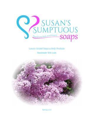 Susan's Sumptuous Soaps Spring 2017 E-Catalog http://issuu.com/sumptuoussoaps/docs/spring_2017 www.SusansSumptuousSoaps.com