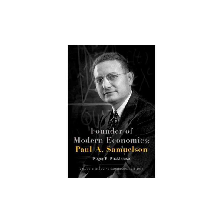 Founder of Modern Economics, Paul A. Samuelson : Becoming Samuelson, 1915-1948 (Hardcover) (Roger E.