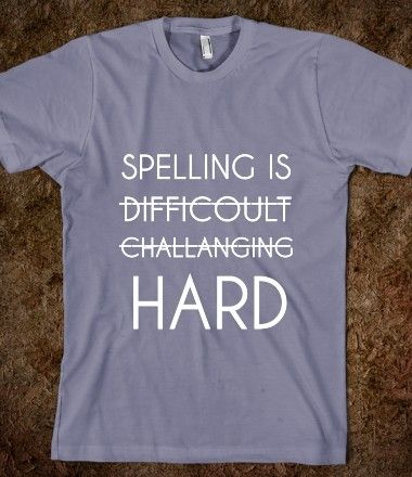 Spelling Is Hard from Glamfoxx Shirts
