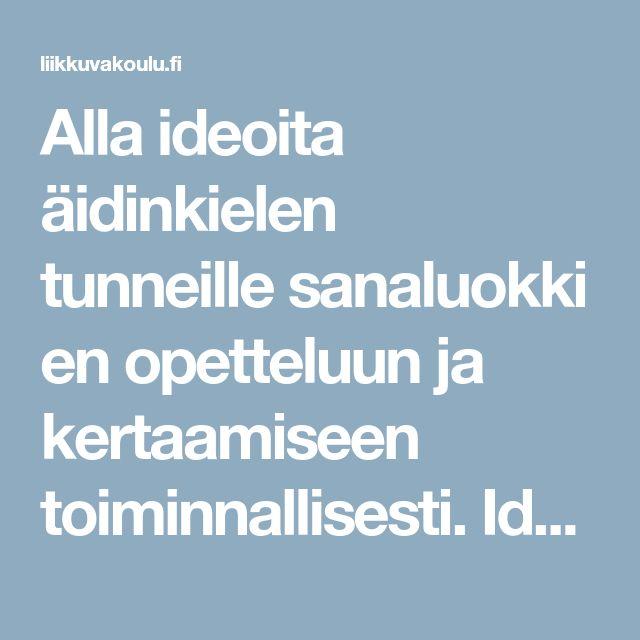 Alla ideoita äidinkielen tunneille sanaluokkien opetteluun ja kertaamiseen toiminnallisesti. Ideat ovat Helsingin OKL:n opiskelijoiden kehittämiä.