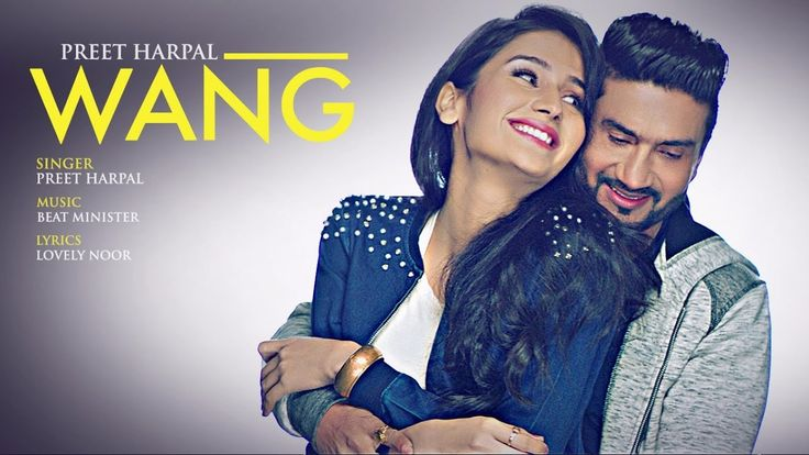 New Punjabi Romantic Song Of Preet Harpal Wang - HD video And Lyrics Preet Harpal Punjabi Singer Wang His New Song Is In Trending Now-A-Days