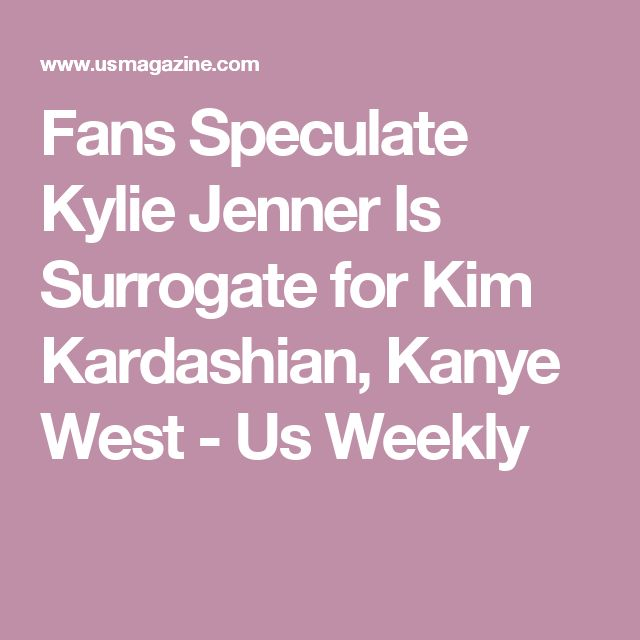 Fans Speculate Kylie Jenner Is Surrogate for Kim Kardashian, Kanye West - Us Weekly