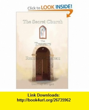 The Secret Church The Treasure of Rennes-le-Chateau (9781425969455) Geoffrey Morgan , ISBN-10: 1425969453  , ISBN-13: 978-1425969455 ,  , tutorials , pdf , ebook , torrent , downloads , rapidshare , filesonic , hotfile , megaupload , fileserve