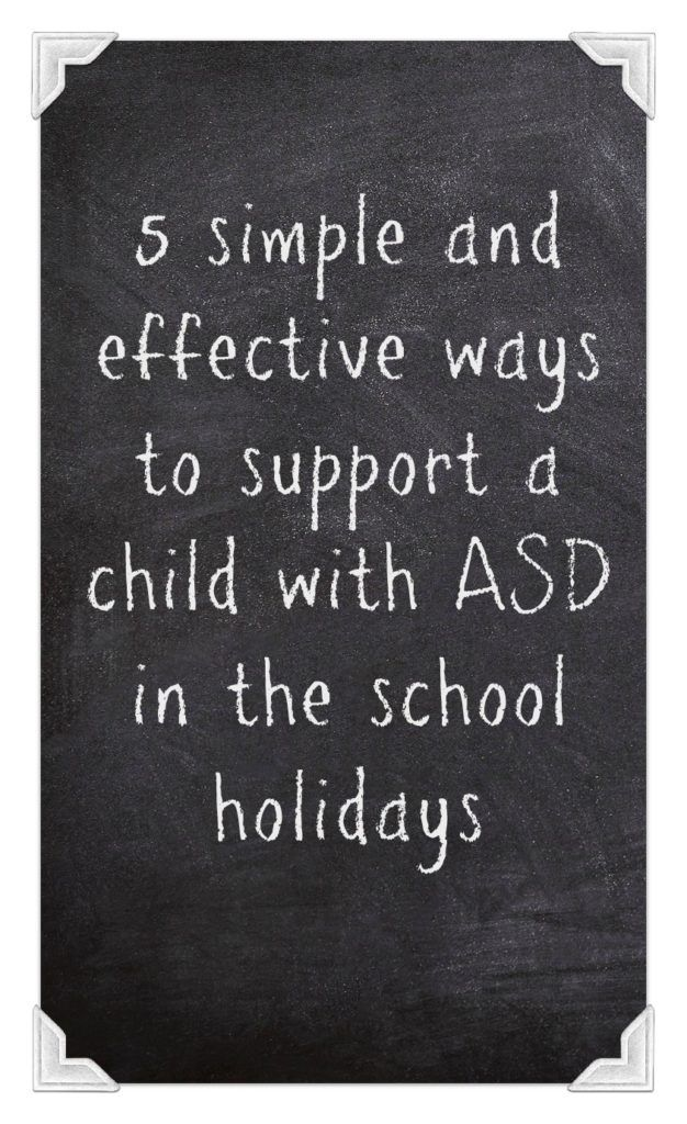 5 simple and highly effective ways to support a child with ASD in the school holidays