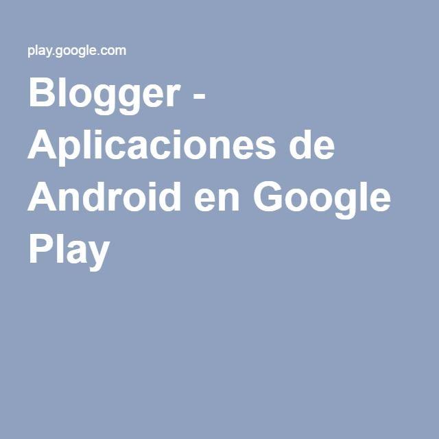 Blogger - Aplicaciones de Android en Google Play