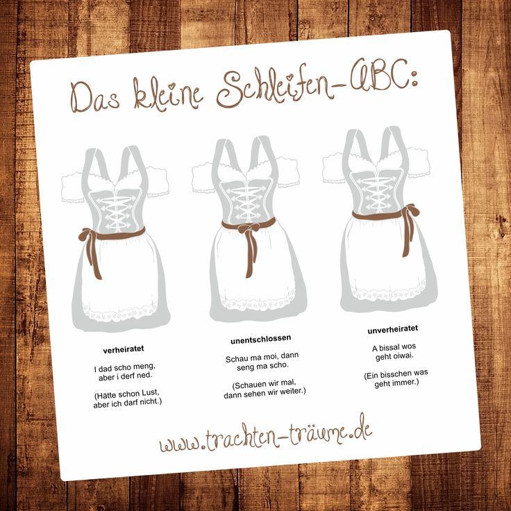 Das kleine Schleifen-ABC zum Start der Münchner Wiesn. Damit auch wirklich jeder Mann weiß, woran er bei seinem Dirndl ist... Viel Spaß auf dem Oktoberfest wünscht www.trachten-träume.de