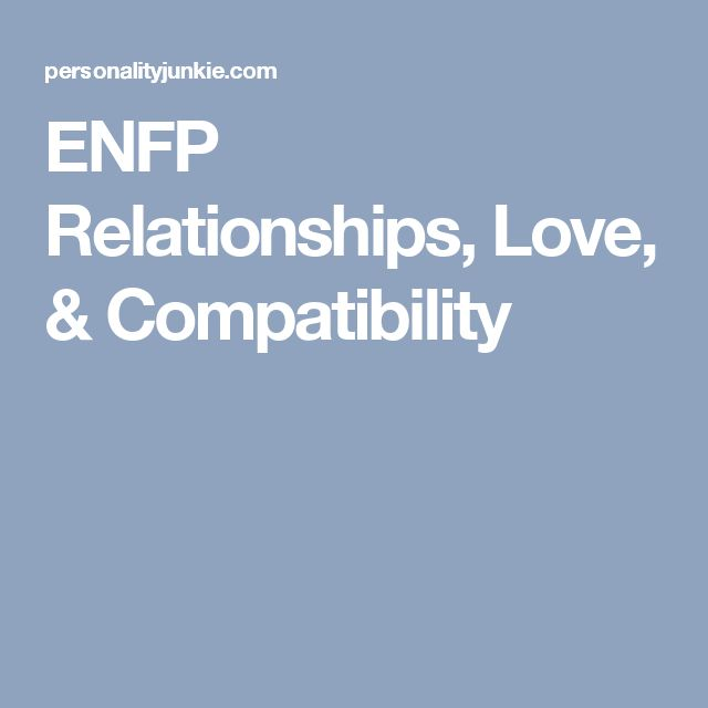 ENFP Relationships, Love, & Compatibility