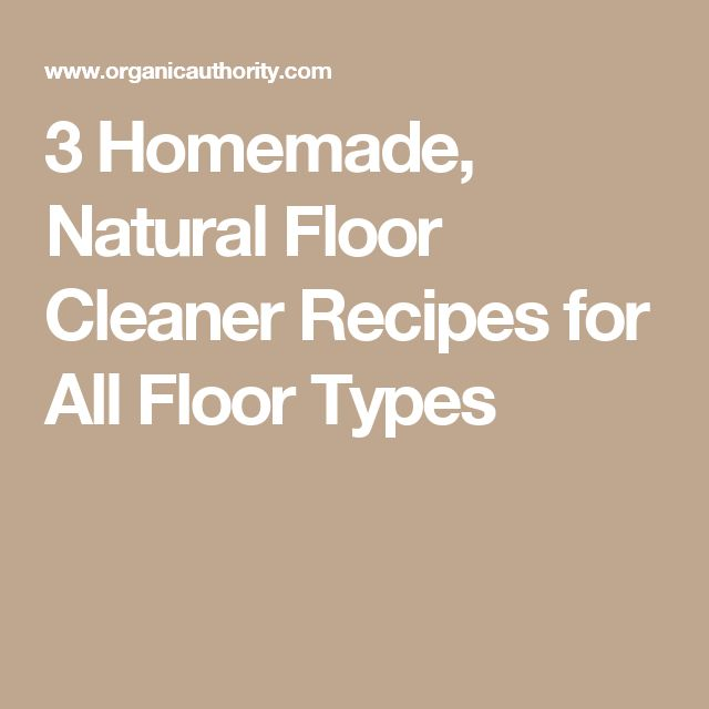 3 Homemade, Natural Floor Cleaner Recipes for All Floor Types