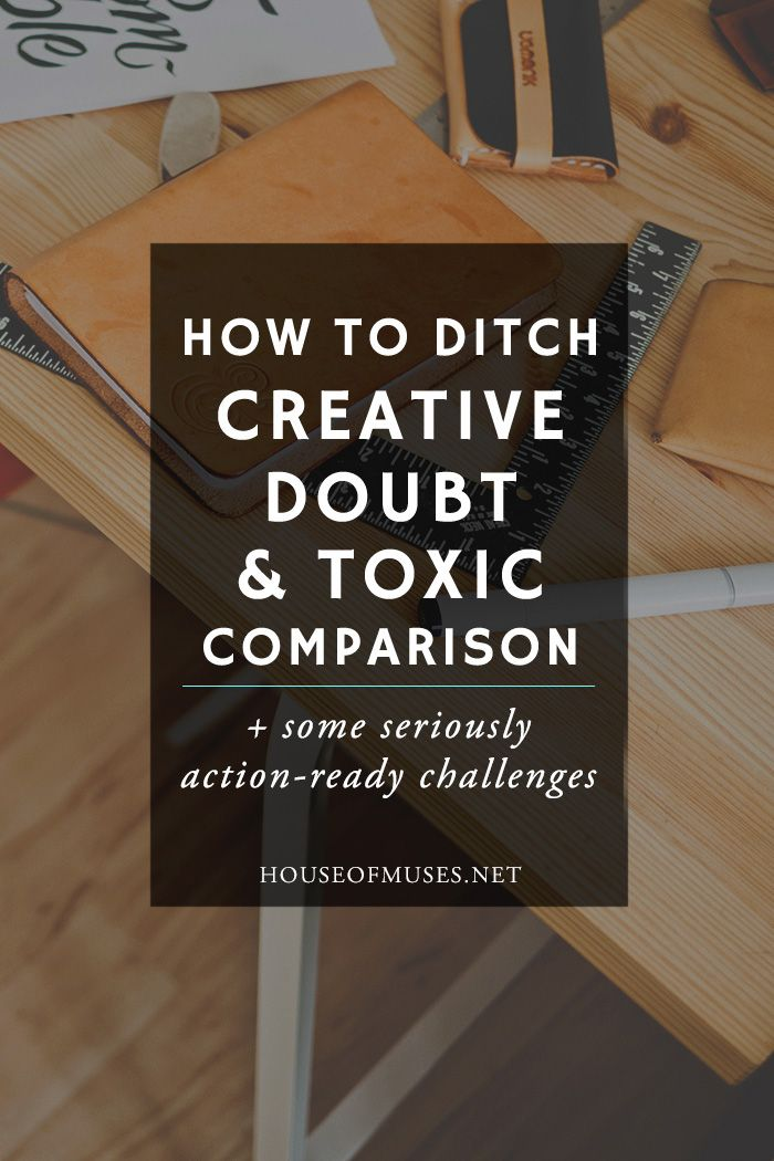 How to Ditch Creative Doubt & Toxic Comparison + some seriously action-ready challenges from The House of Muses