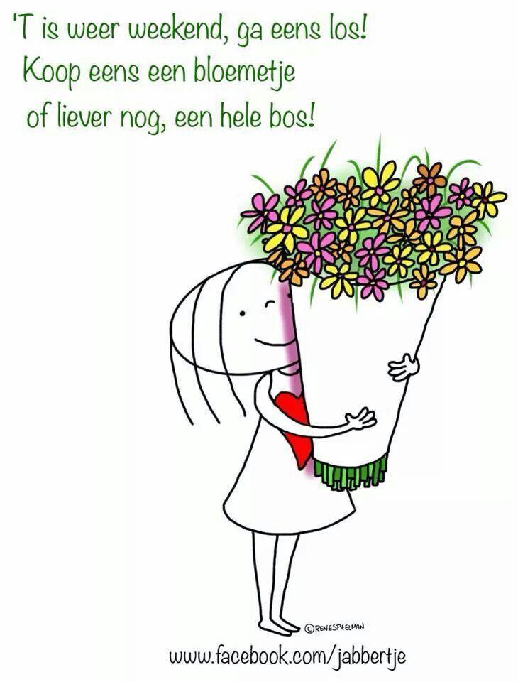 't Is weer weekend, ga eens los! Koop eens een bloemetje of liever nog, een hele bos. -  Jabbertje