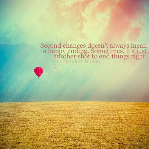 Second chances doesn't always mean a happy ending. Sometimes, it's just another shot to end things right.