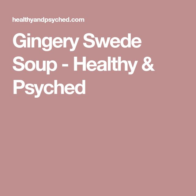 Gingery Swede Soup - Healthy & Psyched