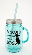 Dog Speak Plastic Mason Jars- Rescued the Best Kind of Dog