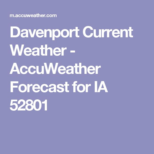 Davenport Current Weather - AccuWeather Forecast for IA 52801