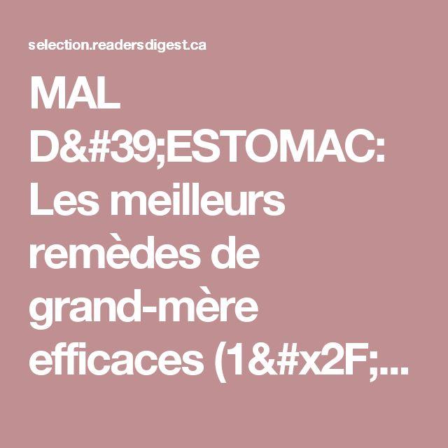 MAL D'ESTOMAC: Les meilleurs remèdes de grand-mère efficaces (1/5)   Sélection du Reader's Digest