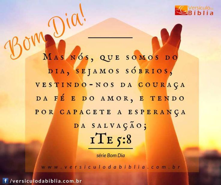 Versículo de Bom Dia  1 Tessalonicenses 5:8 -  Mas nós que somos do dia sejamos sóbrios vestindo-nos da couraça da fé e do amor e tendo por capacete a esperança da salvação;  1 Tessalonicenses 5:8  The post Versículo de Bom Dia  1 Tessalonicenses 5:8 appeared first on Versículo da Bíblia.