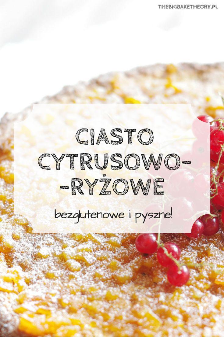Przepis na pyszne ciasto cytrusowo-ryżowe, bezglutenowe i orzeźwiające.