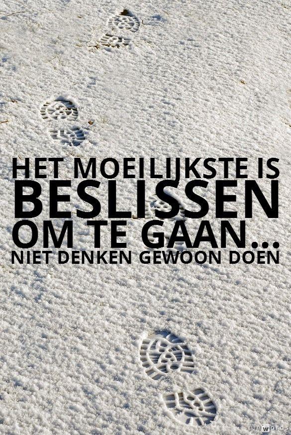 Je weet heel precies wat goed voor je is, maar waarom doe je het niet. Niet twijfelen...gewoon gaan... www.angelebakker.nl