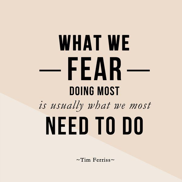 What we fear doing most is usually what we most need to do.