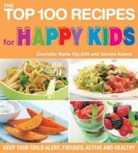 Books: The Top 100 Recipes for Happy Kids: Keep Your Child Alert, Focused, Active and Healthy (The Top 100 Recipes Series) (Paperback) by Charlotte Watts (Author) and Gemini Adams (Author)