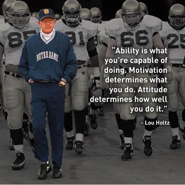 Ability is what you're capable of doing... Lou Holtz quote.