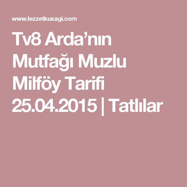 Tv8 Arda'nın Mutfağı Muzlu Milföy Tarifi 25.04.2015 | Tatlılar