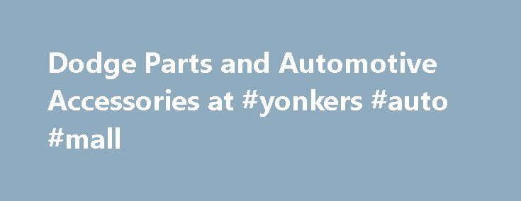 Dodge Parts and Automotive Accessories at #yonkers #auto #mall http://auto.remmont.com/dodge-parts-and-automotive-accessories-at-yonkers-auto-mall/  #dodge auto parts # Dodge Parts & Accessories There are many brands which offer trucks and off-road vehicles, but Dodge beats them all to the ground. The brand is a leader when it comes to minivans and tough sport utility vehicles, plus the company manufactures the best pickup trucks in the market which can hold [...]Read More...The post Dodge…
