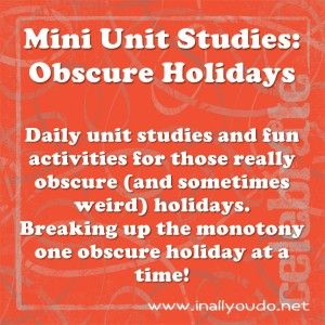 Free Mini Unit Studies: Obscure Holidays for Week of Jan 14th