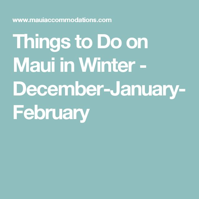 Things to Do on Maui in Winter - December-January-February